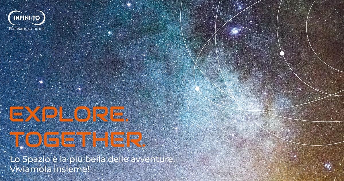 EXPLORE. TOGETHER.-Infini.to - Planetario di Torino